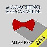 El coaching de Oscar Wilde: 99 píldoras de sabiduría para la felicidad de aquí y ahora