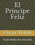 El Príncipe Feliz: Guía didáctica incluida: 1 (Narrativa europea - Cuentos)
