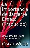 La importancia de llamarse Ernest (Traducido): Una comedia trivial para gente seria