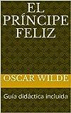 El Príncipe Feliz: Guía didáctica incluida (Narrativa europea - Cuentos nº 1)