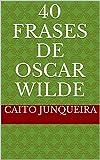 40 Frases de Oscar Wilde (Portuguese Edition)