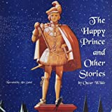 The Happy Prince and Other Stories: The Fairy Tales of Oscar Wilde