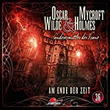 Oscar Wilde & Mycroft Holmes - Folge 36: Am Ende der Zeit. Hörspiel.